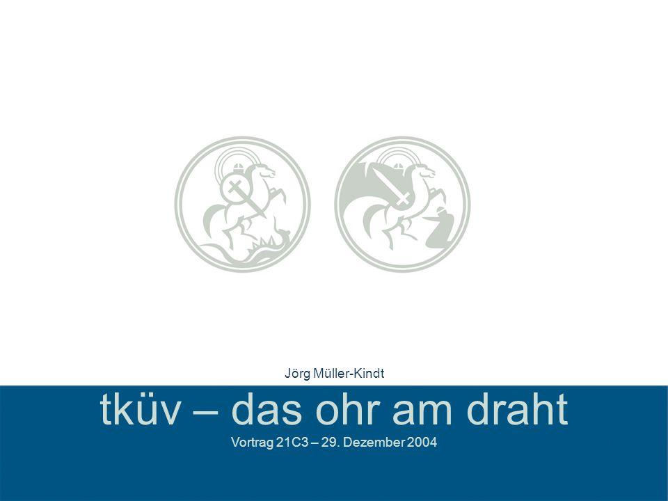 Jörg Müller-Kindt tküv – das ohr am draht Vortrag 21C3 – 29. Dezember 2004