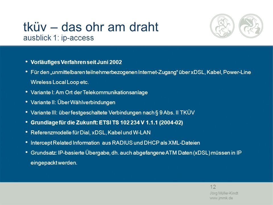 12 Jörg Müller-Kindt www.jmmk.de tküv – das ohr am draht ausblick 1: ip-access Vorläufiges Verfahren seit Juni 2002 Für den unmittelbaren teilnehmerbe