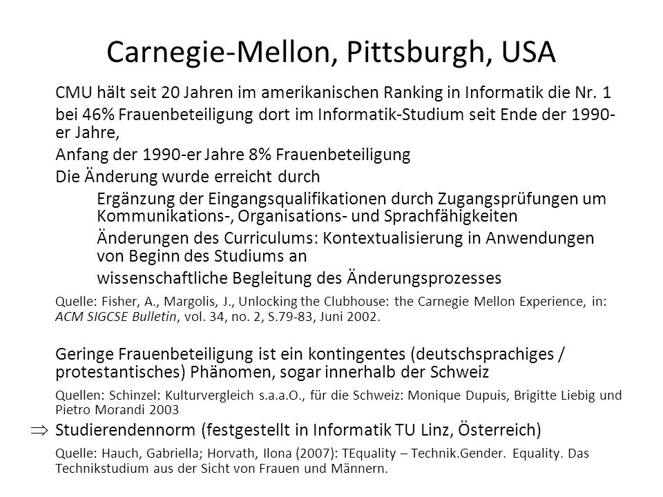 Carnegie-Mellon, Pittsburgh, USA CMU hält seit 20 Jahren im amerikanischen Ranking in Informatik die Nr. 1 bei 46% Frauenbeteiligung dort im Informati