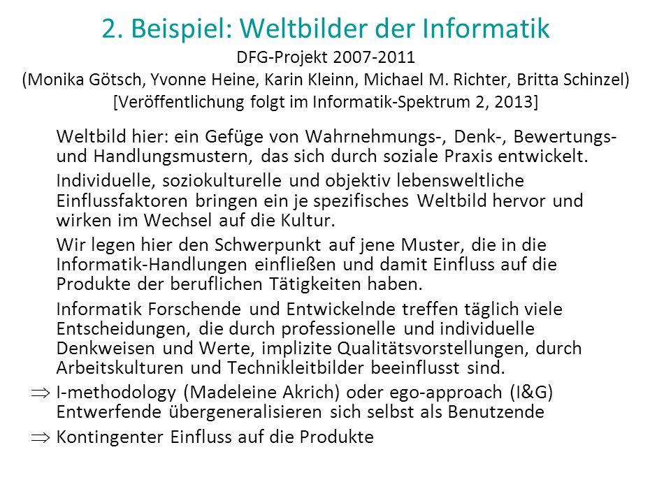 2. Beispiel: Weltbilder der Informatik DFG-Projekt 2007-2011 (Monika Götsch, Yvonne Heine, Karin Kleinn, Michael M. Richter, Britta Schinzel) [Veröffe