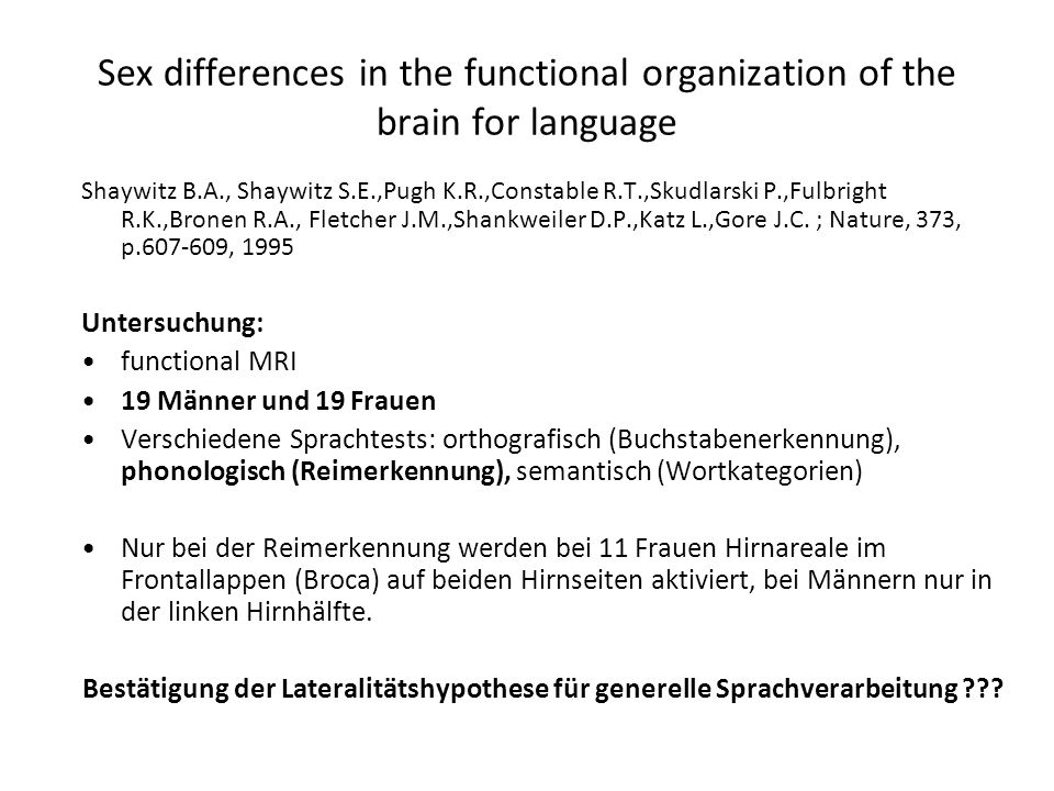 Sex differences in the functional organization of the brain for language Shaywitz B.A., Shaywitz S.E.,Pugh K.R.,Constable R.T.,Skudlarski P.,Fulbright