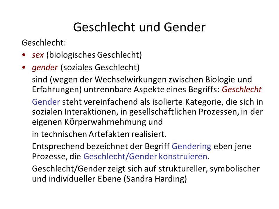 Geschlecht und Gender Geschlecht: sex (biologisches Geschlecht) gender (soziales Geschlecht) sind (wegen der Wechselwirkungen zwischen Biologie und Er