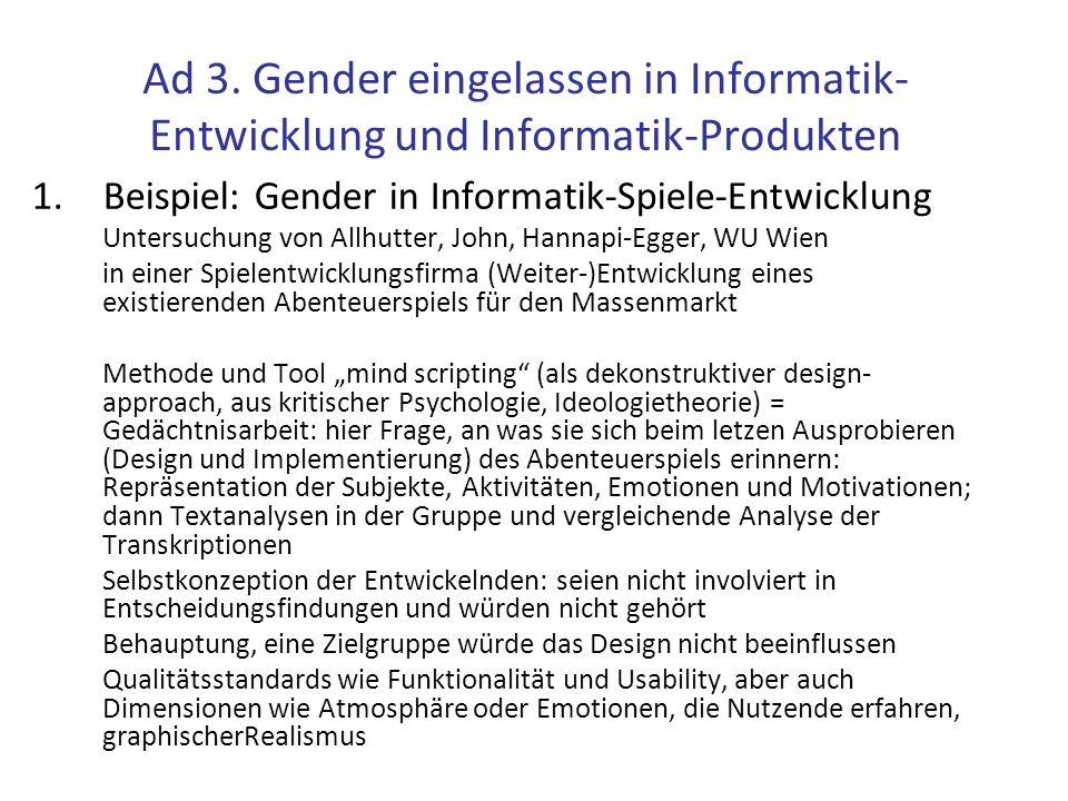 Ad 3. Gender eingelassen in Informatik- Entwicklung und Informatik-Produkten 1.Beispiel: Gender in Informatik-Spiele-Entwicklung Untersuchung von Allh