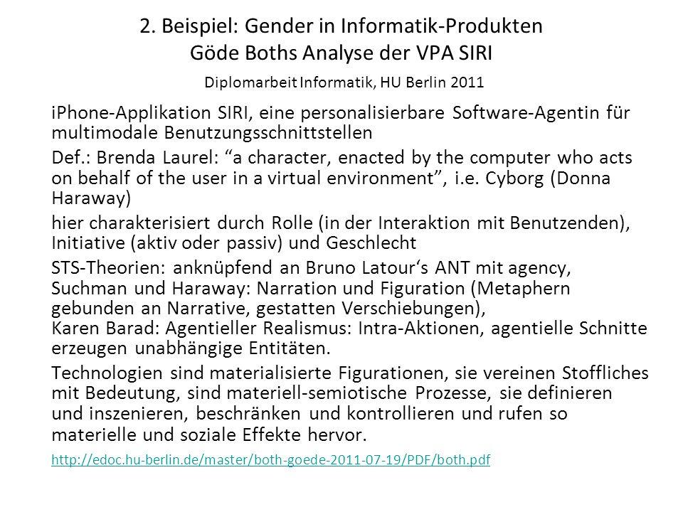 2. Beispiel: Gender in Informatik-Produkten Göde Boths Analyse der VPA SIRI Diplomarbeit Informatik, HU Berlin 2011 iPhone-Applikation SIRI, eine pers
