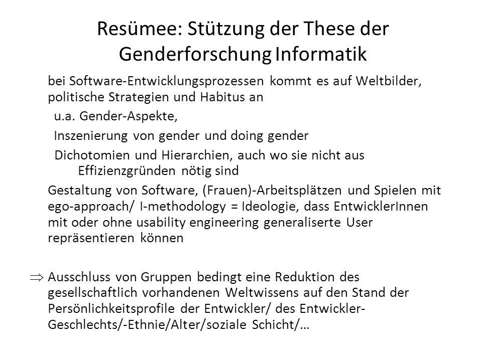 Resümee: Stützung der These der Genderforschung Informatik bei Software-Entwicklungsprozessen kommt es auf Weltbilder, politische Strategien und Habit