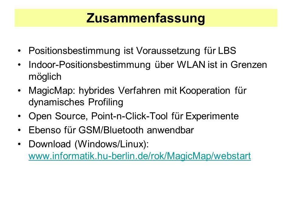 Zusammenfassung Positionsbestimmung ist Voraussetzung für LBS Indoor-Positionsbestimmung über WLAN ist in Grenzen möglich MagicMap: hybrides Verfahren mit Kooperation für dynamisches Profiling Open Source, Point-n-Click-Tool für Experimente Ebenso für GSM/Bluetooth anwendbar Download (Windows/Linux): www.informatik.hu-berlin.de/rok/MagicMap/webstart www.informatik.hu-berlin.de/rok/MagicMap/webstart