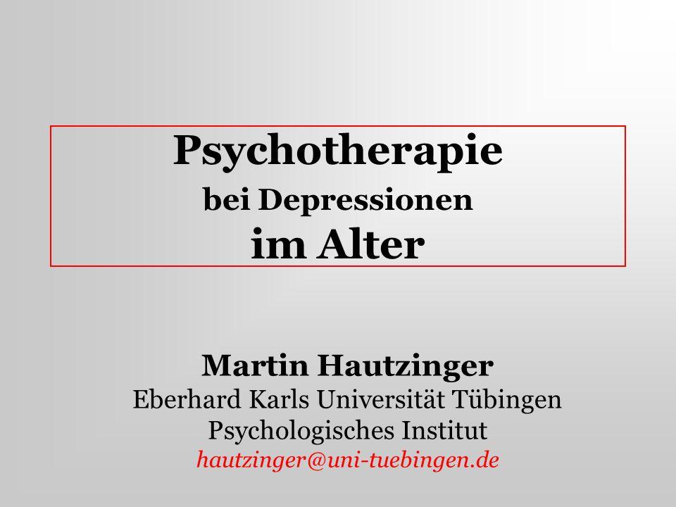 Psychotherapie bei Depressionen im Alter Martin Hautzinger Eberhard Karls Universität Tübingen Psychologisches Institut hautzinger@uni-tuebingen.de