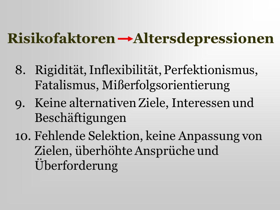 Risikofaktoren Altersdepressionen 8. Rigidität, Inflexibilität, Perfektionismus, Fatalismus, Mißerfolgsorientierung 9. Keine alternativen Ziele, Inter