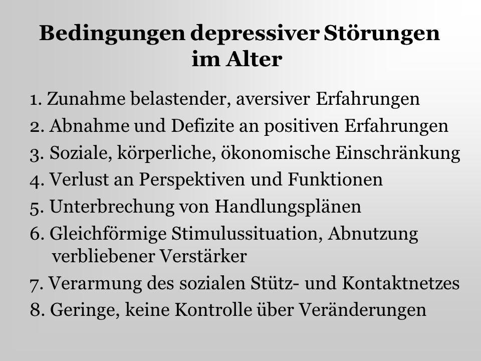 Bedingungen depressiver Störungen im Alter 1. Zunahme belastender, aversiver Erfahrungen 2. Abnahme und Defizite an positiven Erfahrungen 3. Soziale,