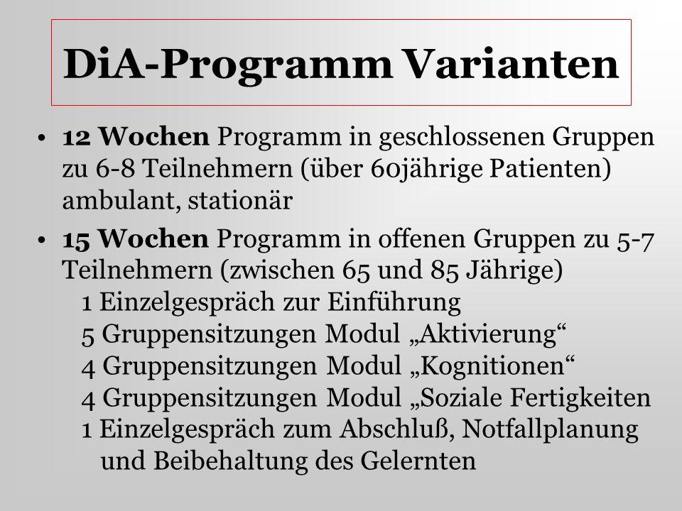 DiA-Programm Varianten 12 Wochen Programm in geschlossenen Gruppen zu 6-8 Teilnehmern (über 60jährige Patienten) ambulant, stationär 15 Wochen Program