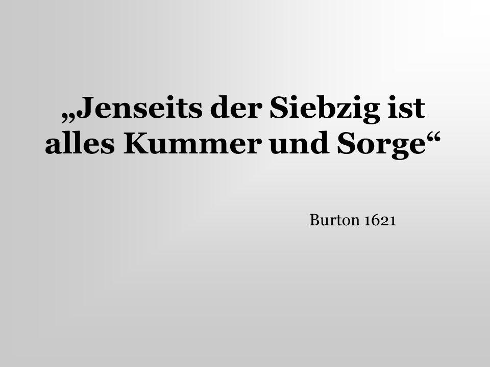 Jenseits der Siebzig ist alles Kummer und Sorge Burton 1621