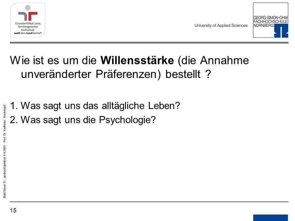 15 Blatt/Sheet 15 - gedruckt/printed 4.4.2005 - Prof. Dr. Karlheinz Ruckriegel Wie ist es um die Willensstärke (die Annahme unveränderter Präferenzen)