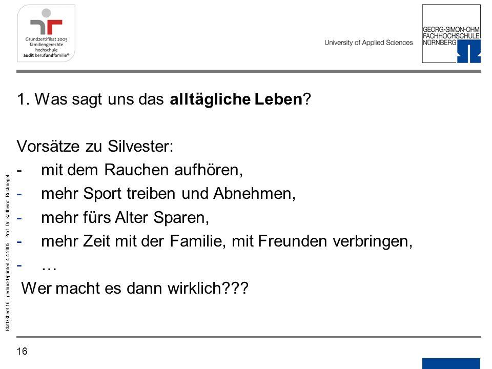 16 Blatt/Sheet 16 - gedruckt/printed 4.4.2005 - Prof. Dr. Karlheinz Ruckriegel 1. Was sagt uns das alltägliche Leben? Vorsätze zu Silvester: - mit dem
