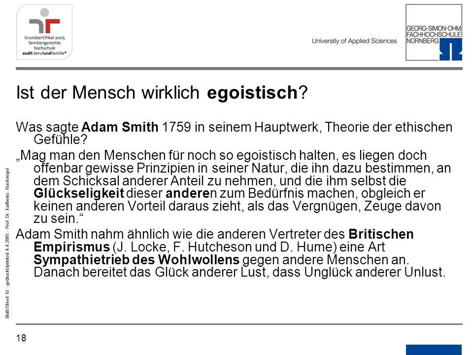 18 Blatt/Sheet 18 - gedruckt/printed 4.4.2005 - Prof. Dr. Karlheinz Ruckriegel Ist der Mensch wirklich egoistisch? Was sagte Adam Smith 1759 in seinem