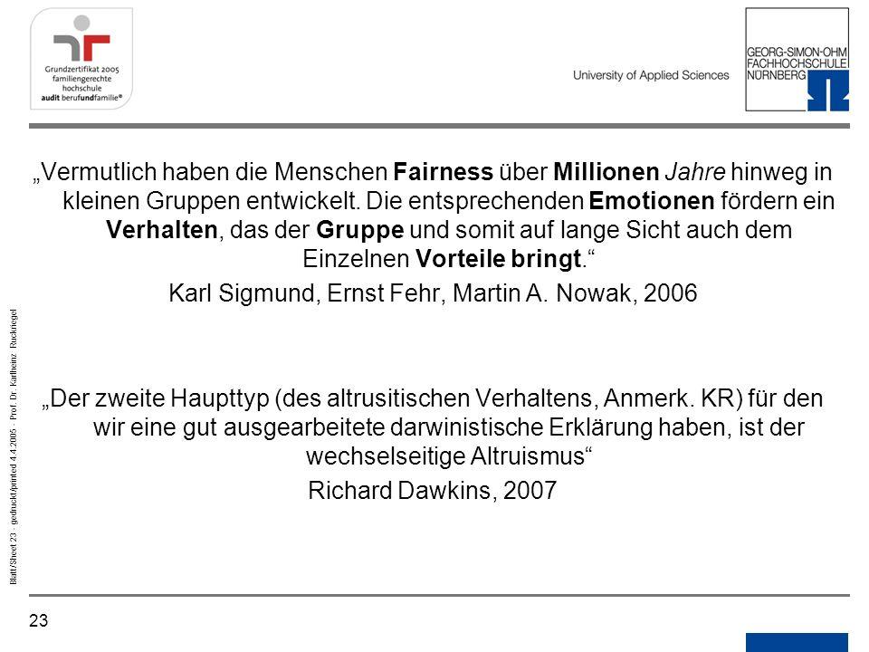 23 Blatt/Sheet 23 - gedruckt/printed 4.4.2005 - Prof. Dr. Karlheinz Ruckriegel Vermutlich haben die Menschen Fairness über Millionen Jahre hinweg in k