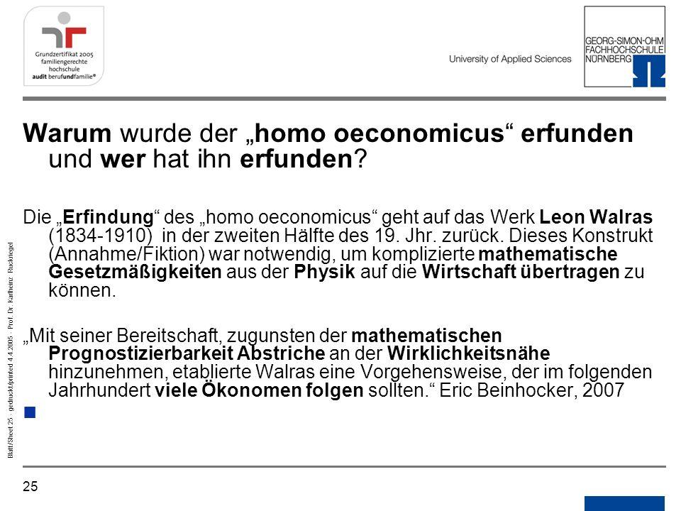 25 Blatt/Sheet 25 - gedruckt/printed 4.4.2005 - Prof. Dr. Karlheinz Ruckriegel Warum wurde der homo oeconomicus erfunden und wer hat ihn erfunden? Die