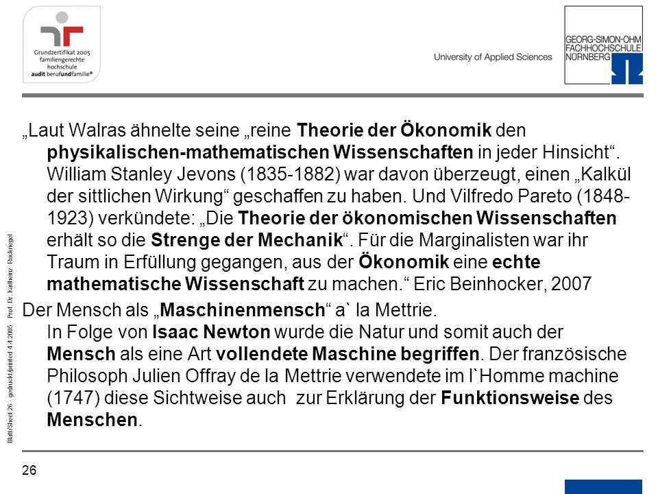 26 Blatt/Sheet 26 - gedruckt/printed 4.4.2005 - Prof. Dr. Karlheinz Ruckriegel Laut Walras ähnelte seine reine Theorie der Ökonomik den physikalischen