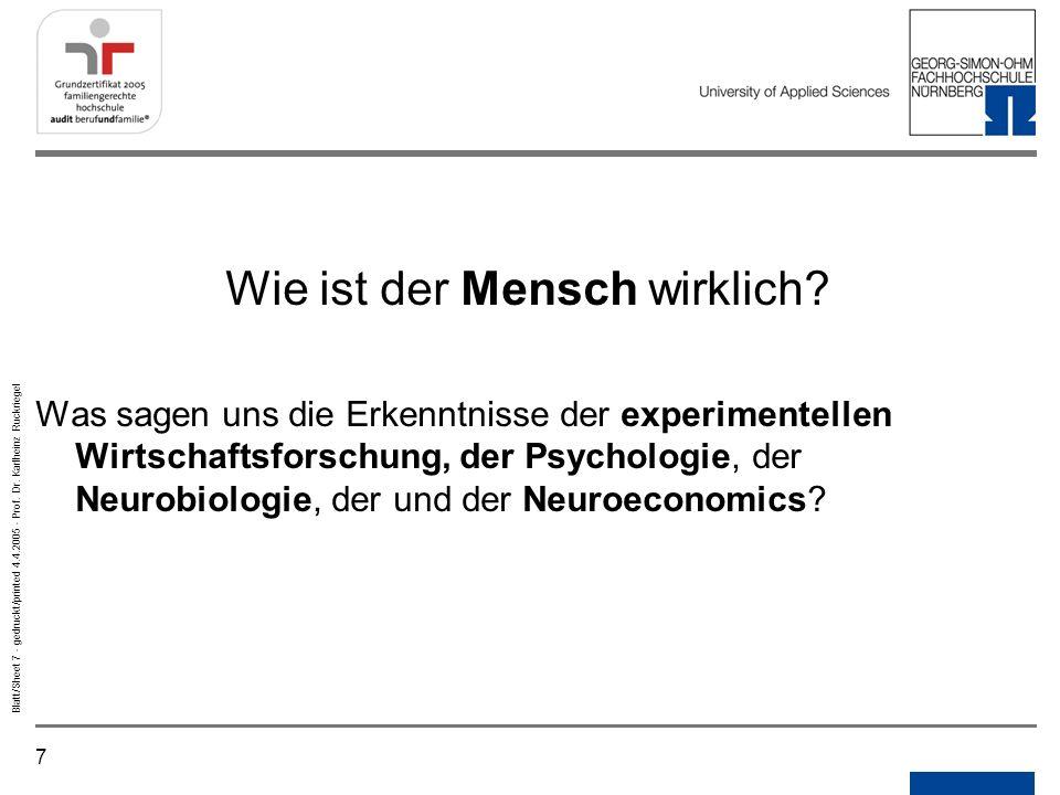 7 Blatt/Sheet 7 - gedruckt/printed 4.4.2005 - Prof. Dr. Karlheinz Ruckriegel Wie ist der Mensch wirklich? Was sagen uns die Erkenntnisse der experimen