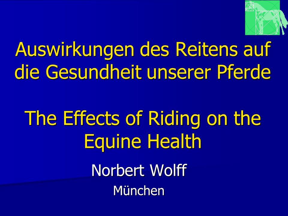 Auswirkungen des Reitens auf die Gesundheit unserer Pferde The Effects of Riding on the Equine Health Norbert Wolff München