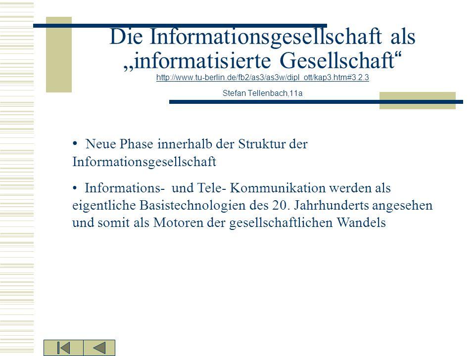 Die Informationsgesellschaft als informatisierte Gesellschaft http://www.tu-berlin.de/fb2/as3/as3w/dipl_ott/kap3.htm#3.2.3 Stefan Tellenbach,11a http: