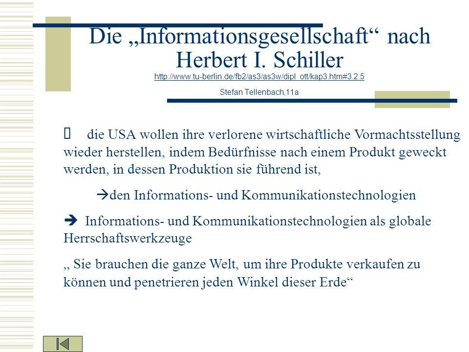 Die Informationsgesellschaft nach Herbert I. Schiller http://www.tu-berlin.de/fb2/as3/as3w/dipl_ott/kap3.htm#3.2.5 Stefan Tellenbach,11a http://www.tu