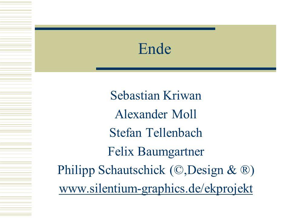 Ende Sebastian Kriwan Alexander Moll Stefan Tellenbach Felix Baumgartner Philipp Schautschick (©,Design & ®) www.silentium-graphics.de/ekprojekt