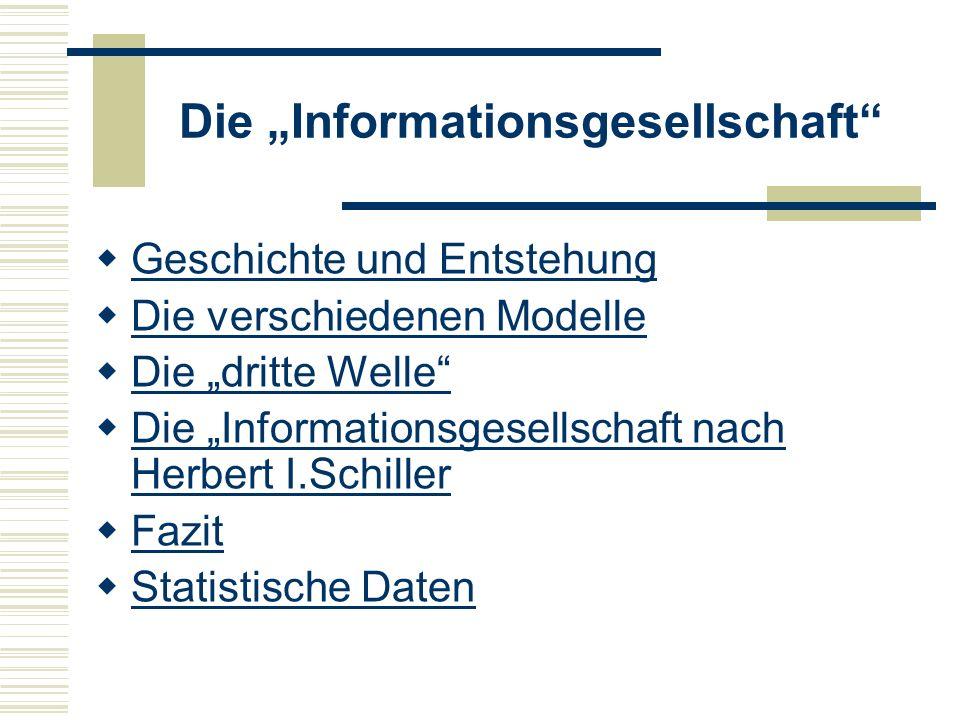 Die Informationsgesellschaft Geschichte und Entstehung Die verschiedenen Modelle Die dritte Welle Die Informationsgesellschaft nach Herbert I.Schiller