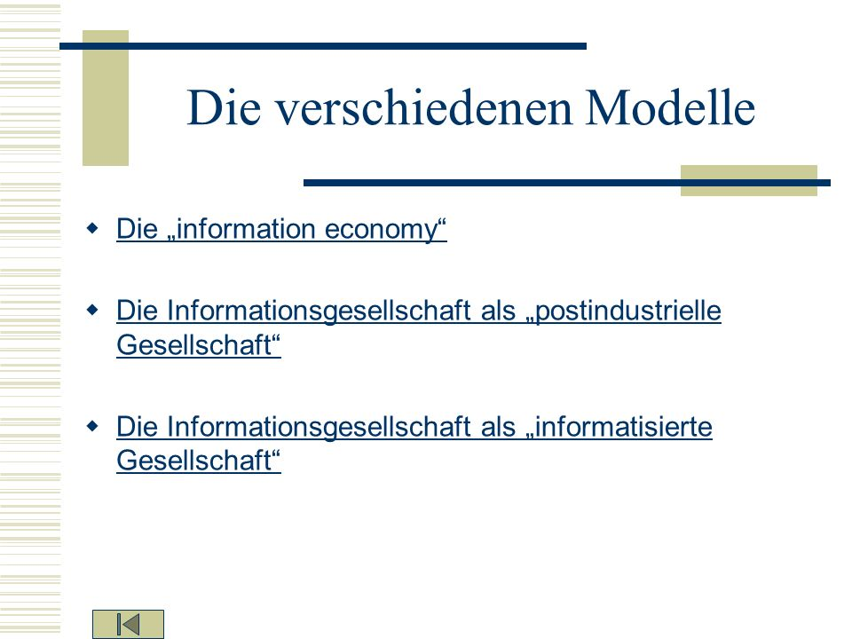 Die verschiedenen Modelle Die information economy Die Informationsgesellschaft als postindustrielle Gesellschaft Die Informationsgesellschaft als post