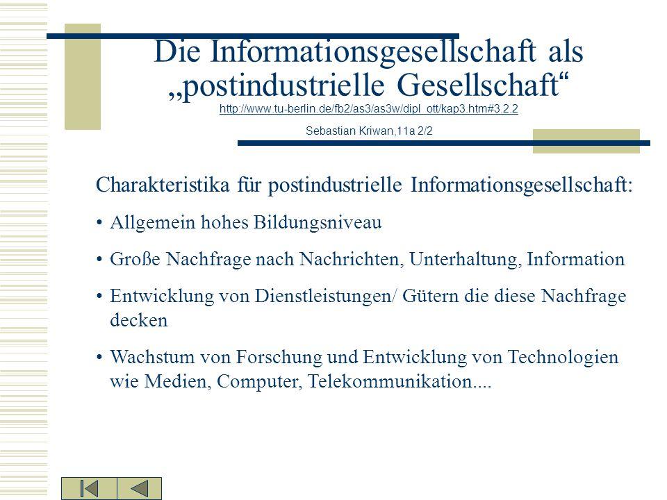 Die Informationsgesellschaft als postindustrielle Gesellschaft http://www.tu-berlin.de/fb2/as3/as3w/dipl_ott/kap3.htm#3.2.2 Sebastian Kriwan,11a 2/2 h
