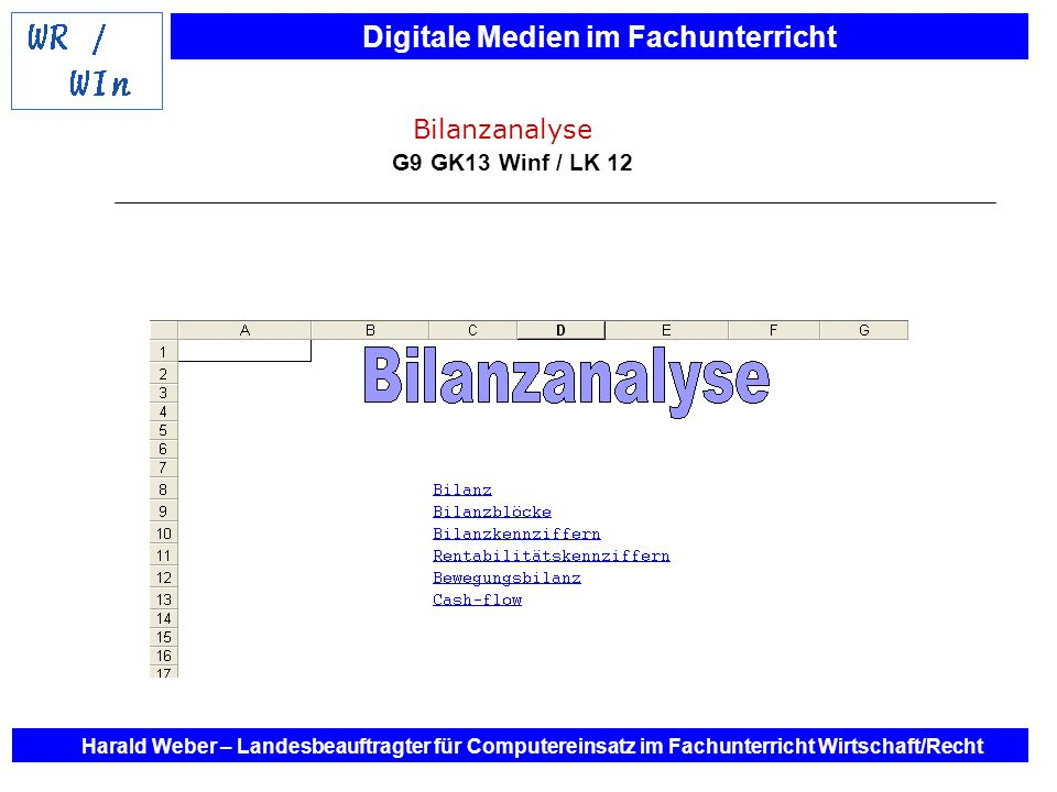 Digitale Medien im Fachunterricht Harald Weber – Landesbeauftragter für Computereinsatz im Fachunterricht Wirtschaft/Recht Bilanzanalyse G9 GK13 Winf
