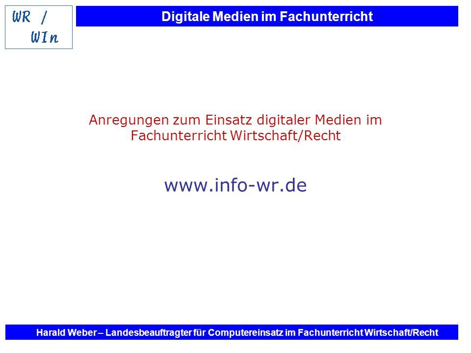 Digitale Medien im Fachunterricht Harald Weber – Landesbeauftragter für Computereinsatz im Fachunterricht Wirtschaft/Recht Anregungen zum Einsatz digi