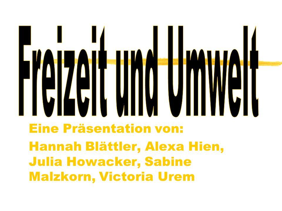Eine Präsentation von: Hannah Blättler, Alexa Hien, Julia Howacker, Sabine Malzkorn, Victoria Urem