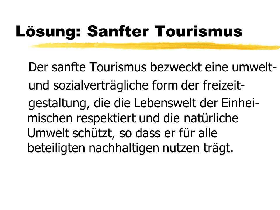 Lösung: Sanfter Tourismus Der sanfte Tourismus bezweckt eine umwelt- und sozialverträgliche form der freizeit- gestaltung, die die Lebenswelt der Einh
