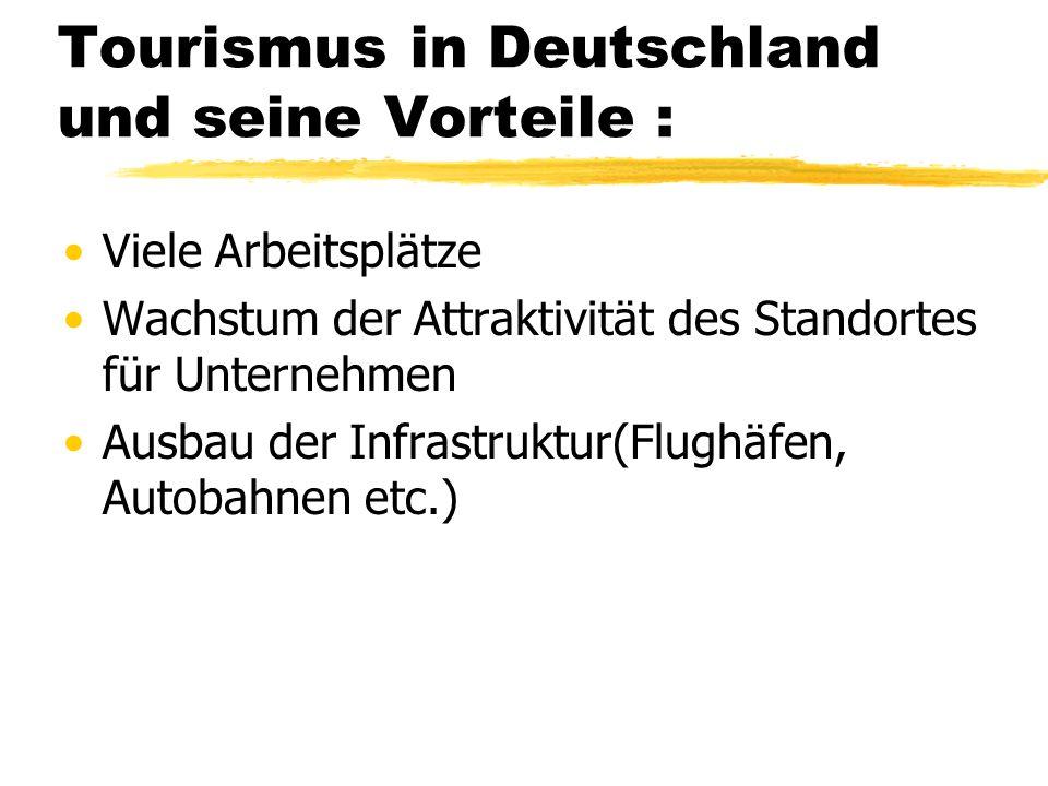 Tourismus in Deutschland und seine Vorteile : Viele Arbeitsplätze Wachstum der Attraktivität des Standortes für Unternehmen Ausbau der Infrastruktur(F
