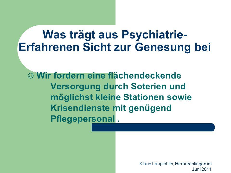 Klaus Laupichler, Herbrechtingen im Juni 2011 Was trägt aus Psychiatrie- Erfahrenen Sicht zur Genesung bei Wir fordern eine flächendeckende Versorgung
