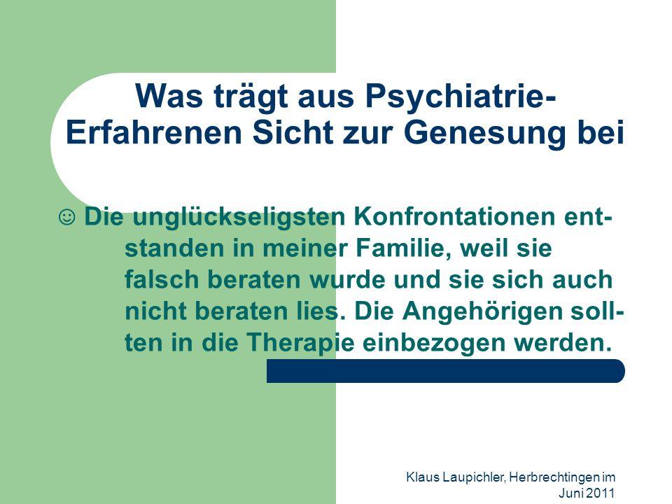 Klaus Laupichler, Herbrechtingen im Juni 2011 Was trägt aus Psychiatrie- Erfahrenen Sicht zur Genesung bei Die unglückseligsten Konfrontationen ent- s