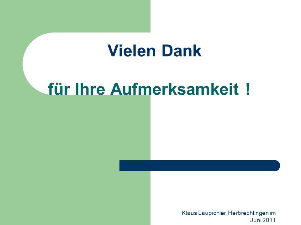 Klaus Laupichler, Herbrechtingen im Juni 2011 Vielen Dank für Ihre Aufmerksamkeit !