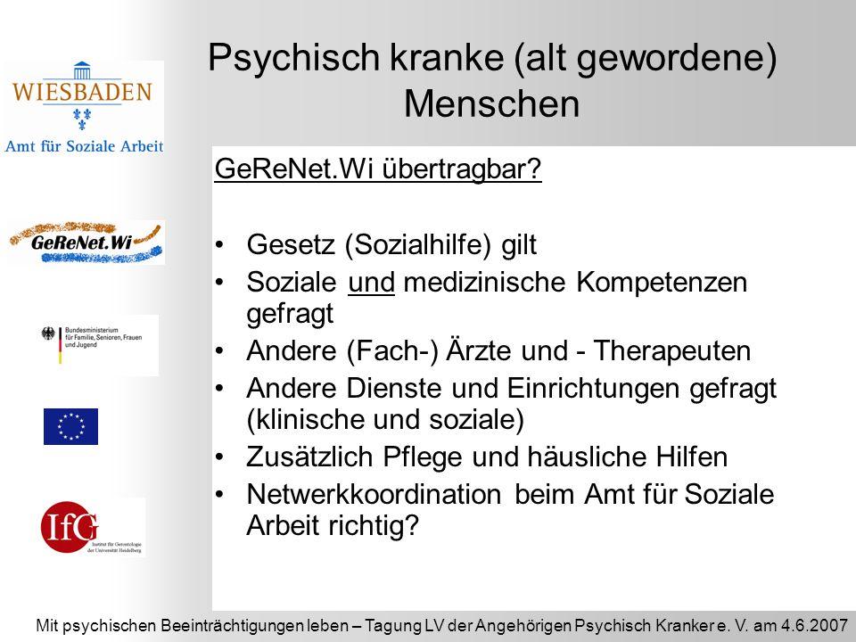 Mit psychischen Beeinträchtigungen leben – Tagung LV der Angehörigen Psychisch Kranker e. V. am 4.6.2007 Psychisch kranke (alt gewordene) Menschen GeR