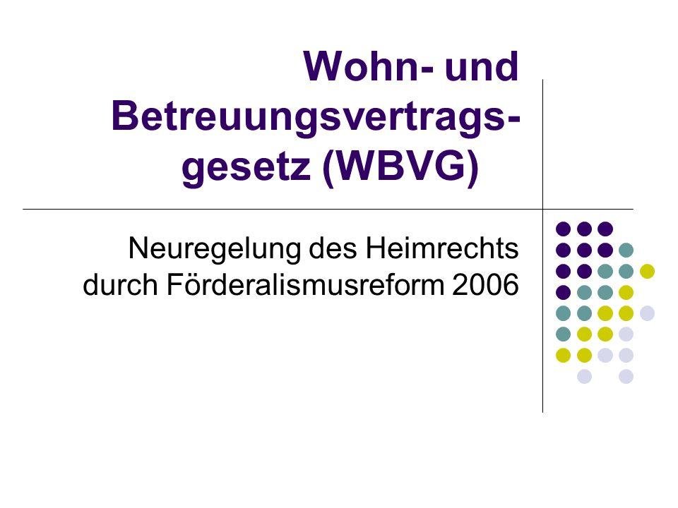 Wohn- und Betreuungsvertrags- gesetz (WBVG) Neuregelung des Heimrechts durch Förderalismusreform 2006