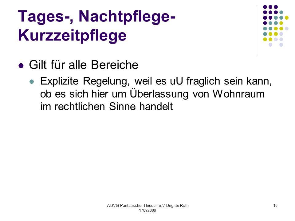 WBVG Paritätischer Hessen e.V Brigitte Roth 17092009 10 Tages-, Nachtpflege- Kurzzeitpflege Gilt für alle Bereiche Explizite Regelung, weil es uU frag