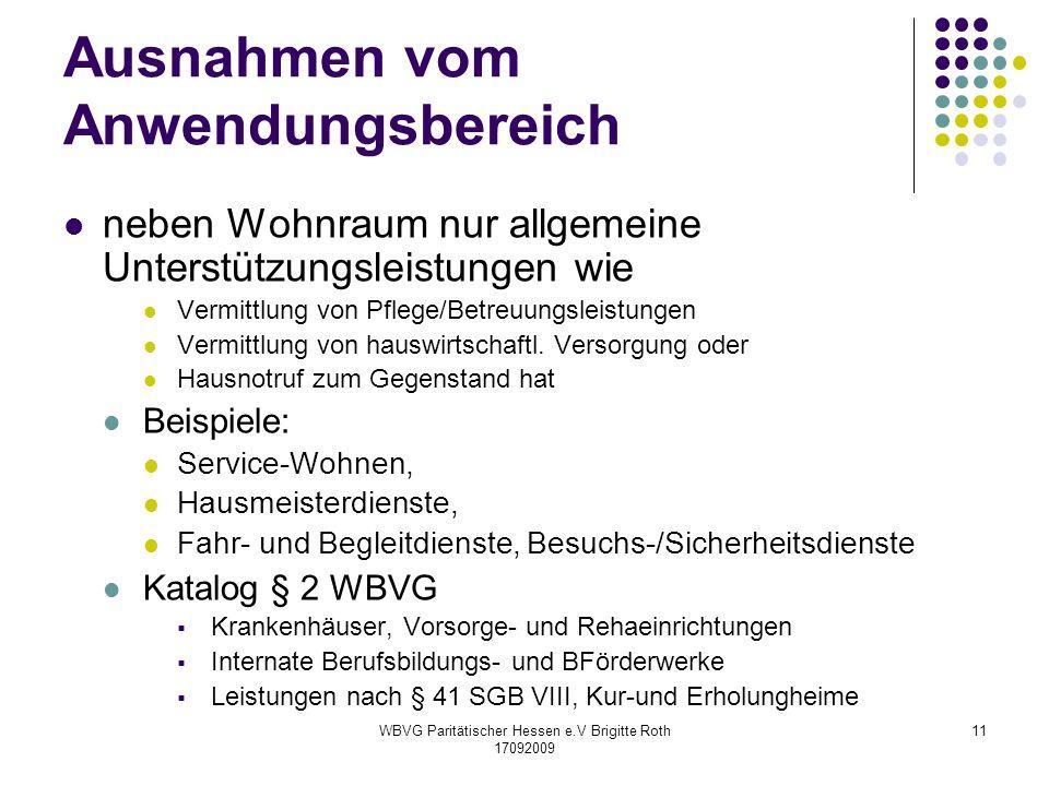 WBVG Paritätischer Hessen e.V Brigitte Roth 17092009 11 Ausnahmen vom Anwendungsbereich neben Wohnraum nur allgemeine Unterstützungsleistungen wie Ver