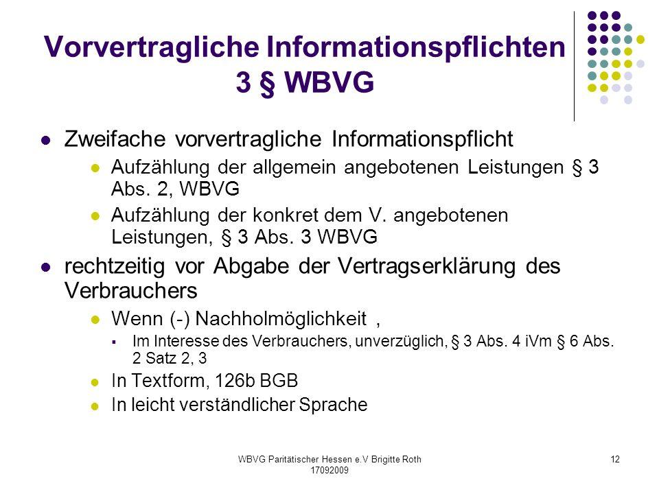 WBVG Paritätischer Hessen e.V Brigitte Roth 17092009 12 Vorvertragliche Informationspflichten 3 § WBVG Zweifache vorvertragliche Informationspflicht A