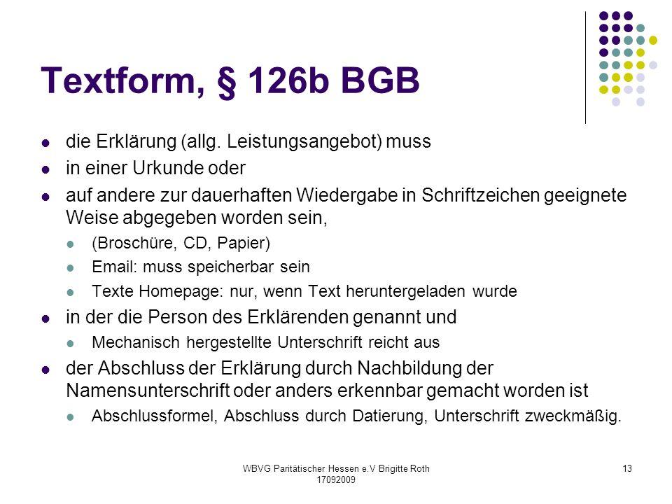 WBVG Paritätischer Hessen e.V Brigitte Roth 17092009 13 Textform, § 126b BGB die Erklärung (allg. Leistungsangebot) muss in einer Urkunde oder auf and