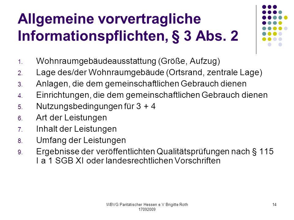 WBVG Paritätischer Hessen e.V Brigitte Roth 17092009 14 Allgemeine vorvertragliche Informationspflichten, § 3 Abs. 2 1. Wohnraumgebäudeausstattung (Gr