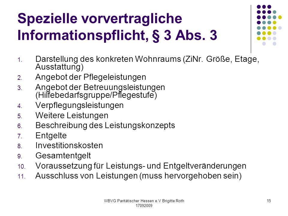 WBVG Paritätischer Hessen e.V Brigitte Roth 17092009 15 Spezielle vorvertragliche Informationspflicht, § 3 Abs. 3 1. Darstellung des konkreten Wohnrau