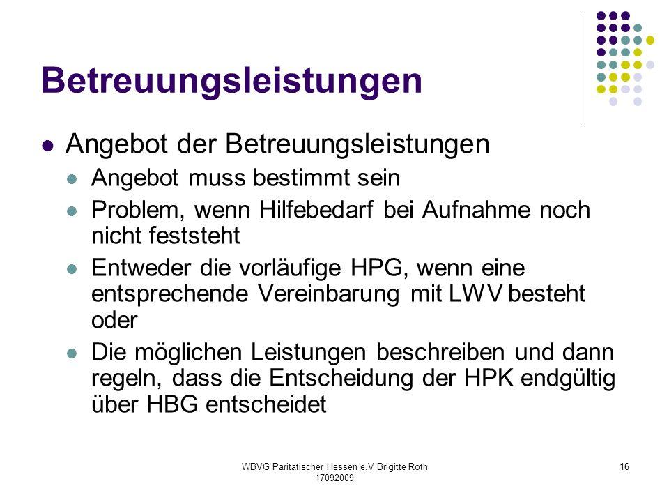 WBVG Paritätischer Hessen e.V Brigitte Roth 17092009 16 Betreuungsleistungen Angebot der Betreuungsleistungen Angebot muss bestimmt sein Problem, wenn