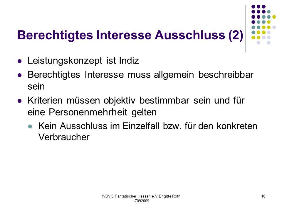 WBVG Paritätischer Hessen e.V Brigitte Roth 17092009 18 Berechtigtes Interesse Ausschluss (2) Leistungskonzept ist Indiz Berechtigtes Interesse muss a