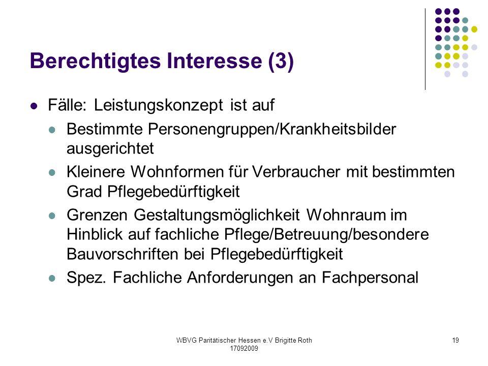 WBVG Paritätischer Hessen e.V Brigitte Roth 17092009 19 Berechtigtes Interesse (3) Fälle: Leistungskonzept ist auf Bestimmte Personengruppen/Krankheit