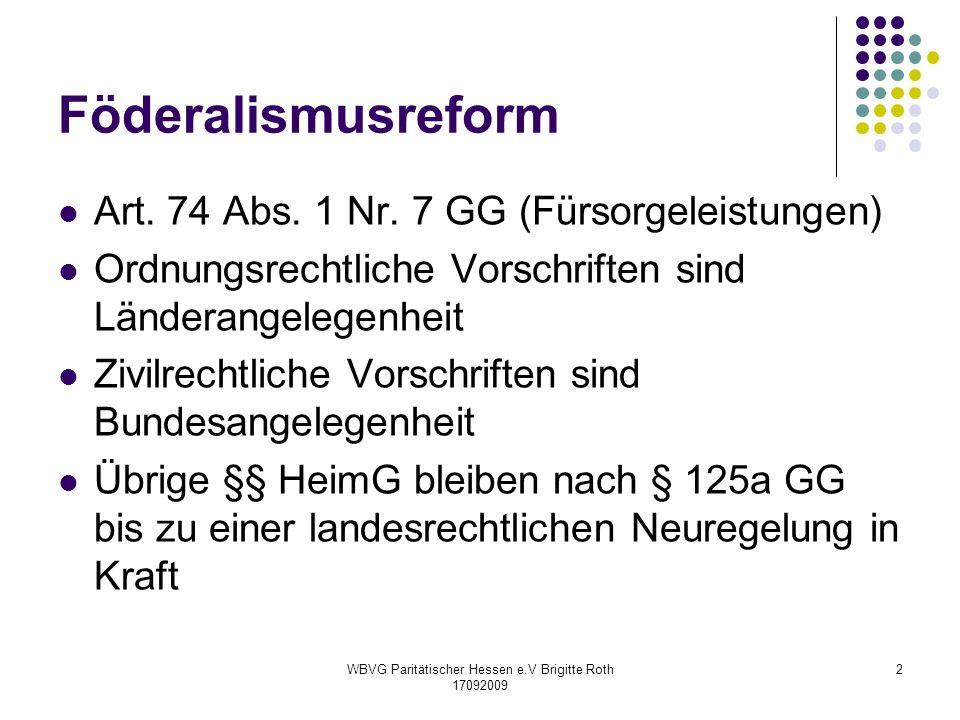 WBVG Paritätischer Hessen e.V Brigitte Roth 17092009 2 Föderalismusreform Art. 74 Abs. 1 Nr. 7 GG (Fürsorgeleistungen) Ordnungsrechtliche Vorschriften