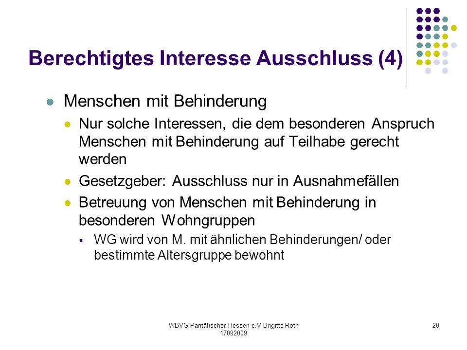 WBVG Paritätischer Hessen e.V Brigitte Roth 17092009 20 Berechtigtes Interesse Ausschluss (4) Menschen mit Behinderung Nur solche Interessen, die dem